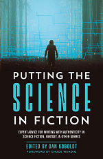 Putting the Science in Fiction, edited by Dan Koboldt, published by Writer's Digest Books